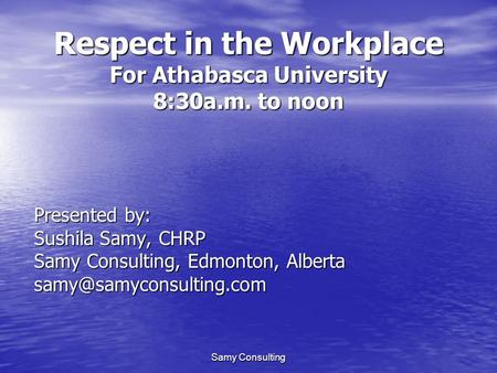 Respect in the Workplace For Athabasca University 8:30a.m. to noon
