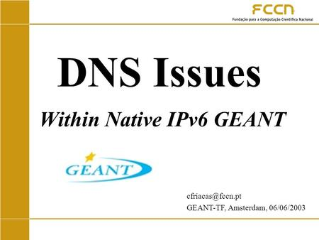 DNS Issues Within Native IPv6 GEANT GEANT-TF, Amsterdam, 06/06/2003.