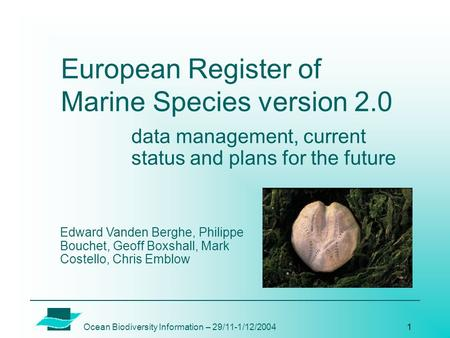 Ocean Biodiversity Information – 29/11-1/12/20041 European Register of Marine Species version 2.0 data management, current status and plans for the future.