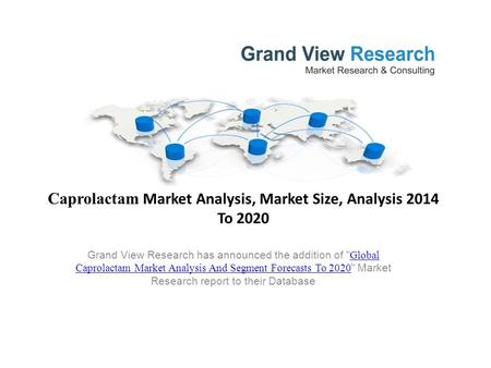 Caprolactam Market Analysis, Market Size, Analysis 2014 To 2020 Grand View Research has announced the addition of  Global Caprolactam Market Analysis.