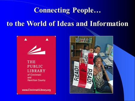 Connecting People… to the World of Ideas and Information.