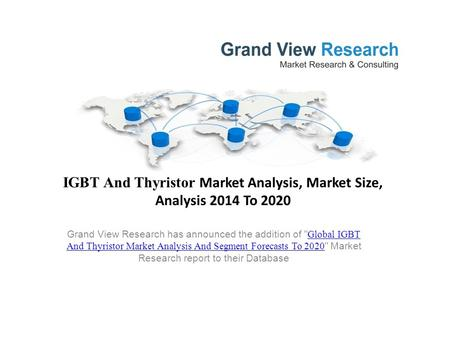 IGBT And Thyristor Market Analysis, Market Size, Analysis 2014 To 2020 Grand View Research has announced the addition of  Global IGBT And Thyristor Market.