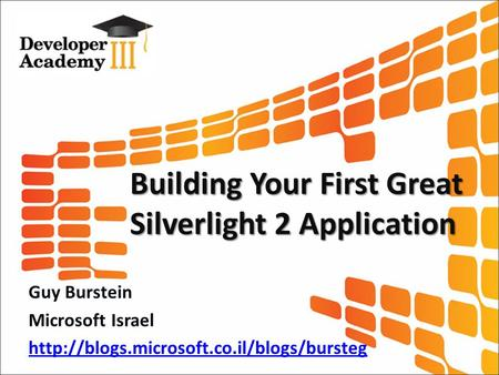 Building Your First Great Silverlight 2 Application Guy Burstein Microsoft Israel