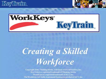 Copyright 2006, Thinking Media, a division of SAI Interactive, Inc. KeyTrain is a registered trademark of Thinking Media. WorkKeys is a registered trademark.