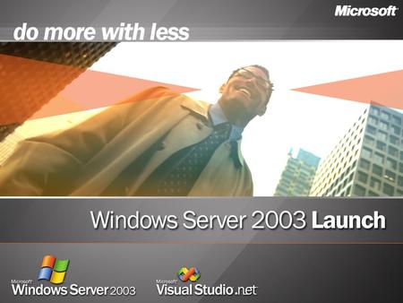 Making the move to Windows Server 2003 in the Enterprise Doing More with Less Peter J. Meister Product Manager Windows Server Product Management Microsoft.