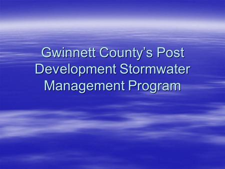 Gwinnett County's Post Development Stormwater Management Program.
