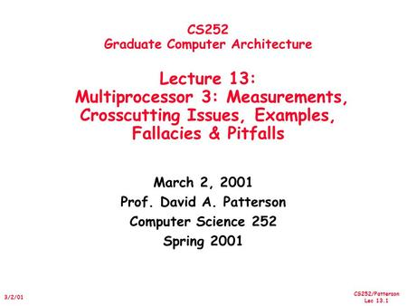 CS252/Patterson Lec 13.1 3/2/01 CS252 Graduate Computer Architecture Lecture 13: Multiprocessor 3: Measurements, Crosscutting Issues, Examples, Fallacies.