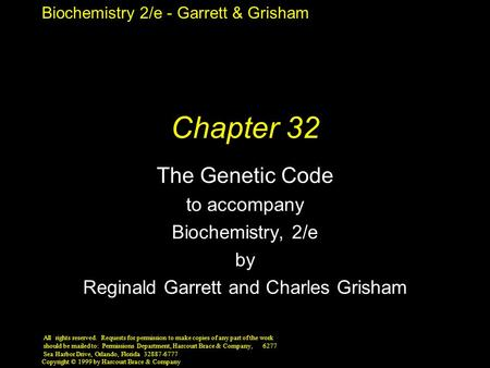 Biochemistry 2/e - Garrett & Grisham Copyright © 1999 by Harcourt Brace & Company Chapter 32 The Genetic Code to accompany Biochemistry, 2/e by Reginald.