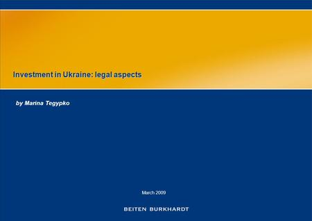March 2009 Investment in Ukraine: legal aspects by Marina Tegypko.