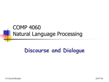  Christel Kemke 2007/08 COMP 4060 Natural Language Processing Discourse and Dialogue.