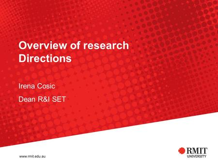 Overview of research Directions Irena Cosic Dean R&I SET.