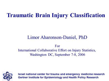 Traumatic Brain Injury Classification Israel national center for trauma and emergency medicine research Gertner Institute for Epidemiology and Health Policy.