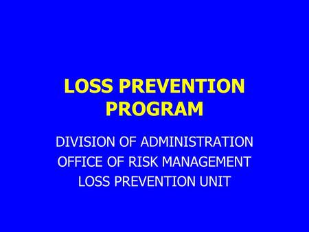 LOSS PREVENTION PROGRAM DIVISION OF ADMINISTRATION OFFICE OF RISK MANAGEMENT LOSS PREVENTION UNIT.