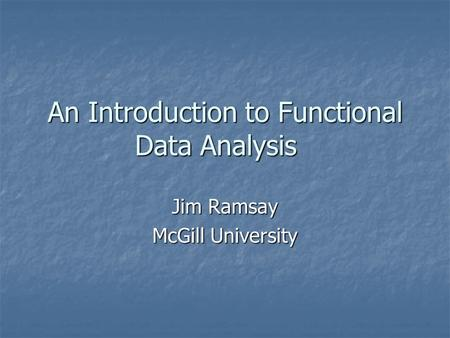 An Introduction to Functional Data Analysis Jim Ramsay McGill University.