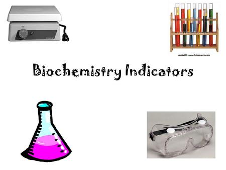 Biochemistry Indicators. What is an indicator? Indicator- chemical that produces a characteristics color when a particular substance is present Standards-