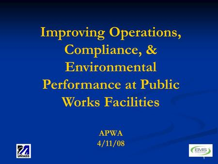 1 Improving Operations, Compliance, & Environmental Performance at Public Works Facilities APWA 4/11/08.