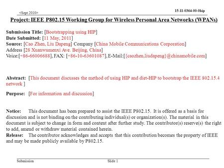 Submission 15-11-0364-00-0hip Slide 1 Project: IEEE P802.15 Working Group for Wireless Personal Area Networks (WPANs) Submission Title: [Bootstrapping.