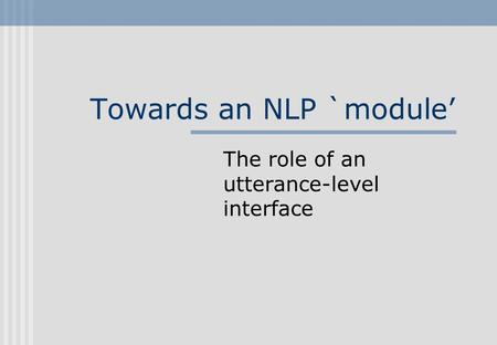 Towards an NLP `module' The role of an utterance-level interface.