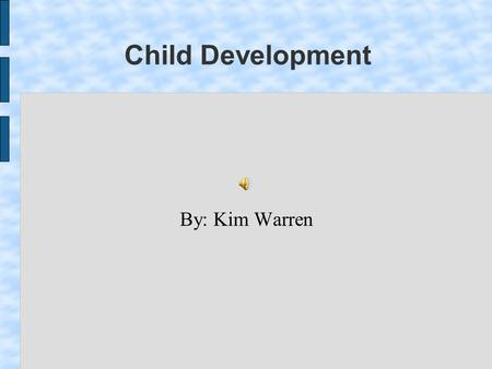 Child Development By: Kim Warren. Fine Motor Skills Activities to strengthen small motor functions such as fingers. Cutting with scissors Stringing beads.
