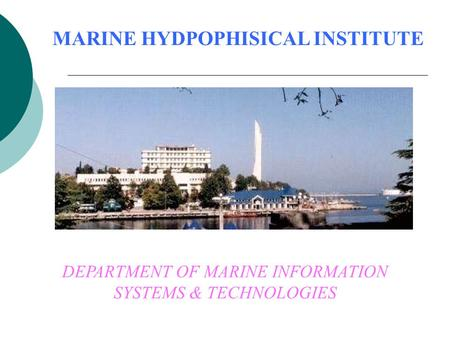 MARINE HYDPOPHISICAL INSTITUTE DEPARTMENT OF MARINE INFORMATION SYSTEMS & TECHNOLOGIES.