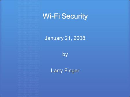 Wi-Fi Security January 21, 2008 by Larry Finger. Wi-Fi Security Most laptops now come with built-in wireless capability, which can be very handy; however,