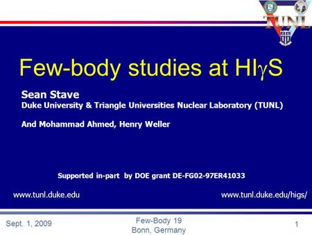 Sept. 1, 2009 1 Few-Body 19 Bonn, Germany Few-body studies at HI  S Sean Stave Duke University & Triangle Universities Nuclear Laboratory (TUNL) And Mohammad.