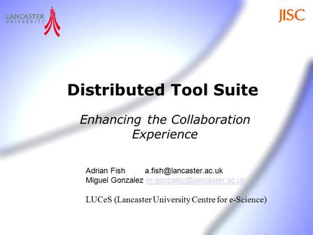 Distributed Tool Suite Enhancing the Collaboration Experience Adrian Fish Miguel Gonzalez