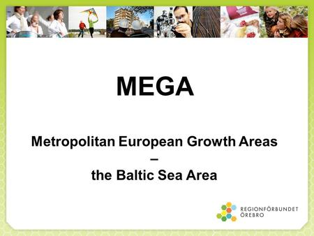 MEGA Metropolitan European Growth Areas – the Baltic Sea Area.