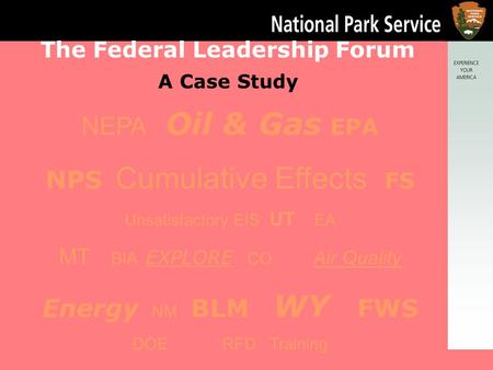 p The Federal Leadership Forum A Case Study NEPA Oil & Gas EPA NPS Cumulative Effects FS Unsatisfactory EIS UT EA MT BIA EXPLORE CO Air Quality Energy.