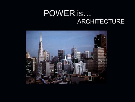 POWER is… ARCHITECTURE.  ex.cfm?&action=ourplace.