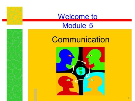 Welcome to Module 5 Communication.