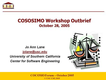 COSOSIMO Workshop Outbrief October 28, 2005 Jo Ann Lane University of Southern California Center for Software Engineering COCOMO Forum –