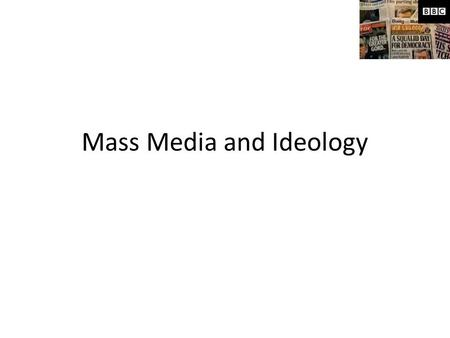 Mass Media and Ideology. 'IDEOLOGY'STARTER: 'How we as individuals understand the world in which we live. This understanding involves an interaction between.