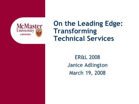 On the Leading Edge: Transforming Technical Services ER&L 2008 Janice Adlington March 19, 2008.