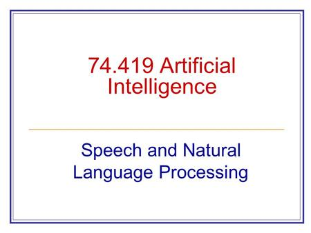 74.419 Artificial Intelligence Speech and Natural Language Processing.