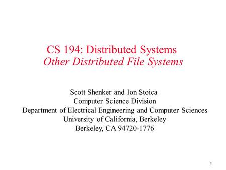 1 CS 194: Distributed Systems Other Distributed File Systems Scott Shenker and Ion Stoica Computer Science Division Department of Electrical Engineering.