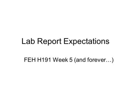 Lab Report Expectations FEH H191 Week 5 (and forever…)