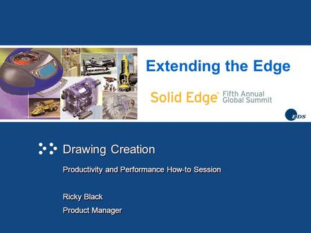 Extending the Edge Drawing Creation Productivity and Performance How-to Session Ricky Black Product Manager Productivity and Performance How-to Session.