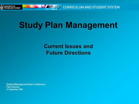 Study Plan Management Student Management User Conference Pam Rooney 13 September 2006 Current Issues and Future Directions.