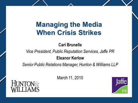Managing the Media When Crisis Strikes Cari Brunelle Vice President, Public Reputation Services, Jaffe PR Eleanor Kerlow Senior Public Relations Manager,