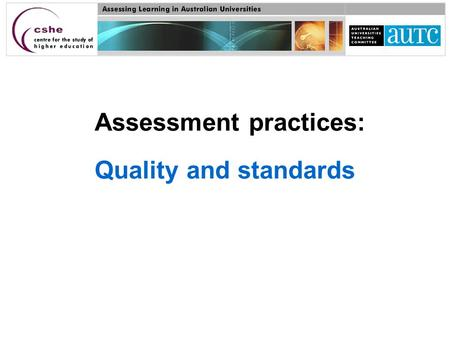 Assessment practices: Quality and standards. Assessment and the assurance of academic standards The assurance of academic standards embraces a wide range.