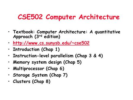 CSE502 <strong>Computer</strong> Architecture Textbook: <strong>Computer</strong> Architecture: A quantitative Approach (3 rd edition) Introduction (Chap.