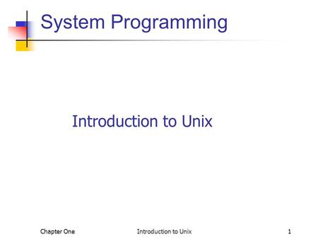 Chapter One Introduction to Unix1 System Programming Introduction to Unix.