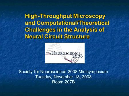 High-Throughput Microscopy and Computational/Theoretical Challenges in the Analysis of Neural Circuit Structure Society for Neuroscience 2008 Minisymposium.