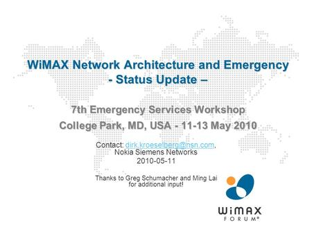 WiMAX Network Architecture and Emergency - Status Update – 7th Emergency Services Workshop College Park, MD, USA - 11-13 May 2010 Contact: