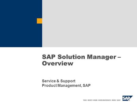 SAP Solution Manager – Overview Service & Support Product Management, SAP.