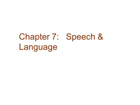 Chapter 7: Speech & Language. Speech & Comprehension Language:  Its Basic Nature  The Development of Language  Language in Other Species  Evolution,