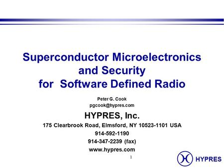 HYPRES 1 Superconductor Microelectronics and Security for Software Defined Radio Peter G. Cook HYPRES, Inc. 175 Clearbrook Road, Elmsford,