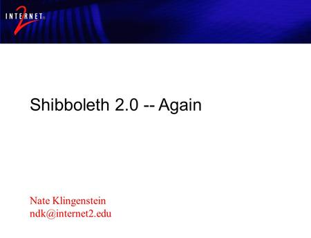 Shibboleth 2.0: 6 months later…