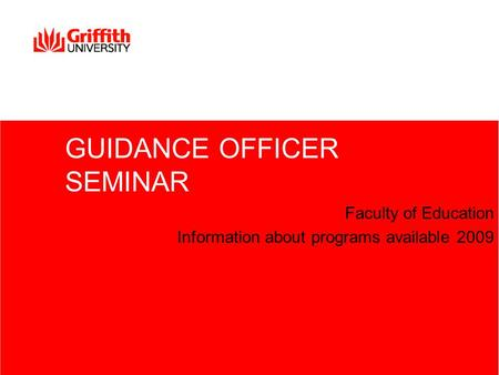 GUIDANCE OFFICER SEMINAR Faculty of Education Information about programs available 2009.